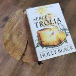 """""""Serce trolla"""" , czyli 2 tom """"Złej królowej"""" Holly Black"""